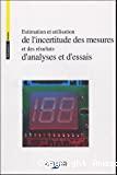 Estimation et utilisation de l'incertitude des mesures et des résultats d'analyses et d'essais.