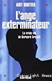 L'ange exterminateur. La vrai vie de Bernard Arnault.