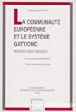 La Communauté européenne et le système GATT-OMC