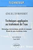 Techniques appliquées au traitement de l'eau: hydraulique, électrotechnique, procédés de traitement. Résumé de cours et problèmes résolus.