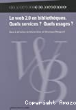 Le web 2.0 en bibliothèques. Quels services? Quels usages?