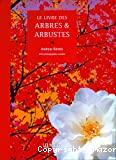 Le livre des arbres et arbustes