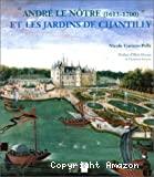 André le notre (1613-1700) et les jardins de Chantilly.