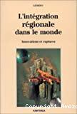 L'intégration régionale dans le monde : innovations et ruptures
