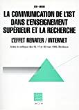 La communication de l'IST dans l'enseignement supérieur et la recherche. L'effet RENATER-Internet. Actes du colloque des 16, 17 et 18 mars 1995, Bordeaux