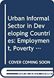 The urban informal sector in developing countries. Employment, poverty and environment.