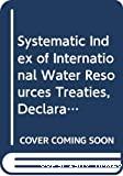 Répertoire systématique par bassin de traites, déclarations, textes législatifs et jurisprudence concernant les ressources en eau internationales