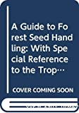 A guide to forest seed handling.