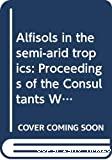 Alfisols in the semi-arid tropics : proceedings of the consultants' workshop.. Patancheru, 1 au 3-12-83