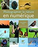 Photographier la nature en numérique : toutes les meilleures techniques du terrain à l'ordinateur.