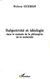 Subjectivité et idéologie dans le contexte de la philosophie de la modernité