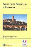 Programme de recherche : politiques publiques et paysages, analyse, évaluation, comparaisons. Séminaire de lancement, Albi, 28 au 30 mars 2000.