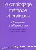 Le catalogage : méthode et pratiques. I. Monographies et publications en série.