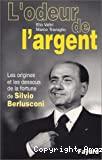 L'odeur de l'argent. Les origines et les dessous de la fortune de Sylvio Berlusconi.