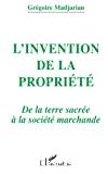 L'invention de la propriété. De la terre sacrée à la société marchande