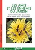 Les amis et les ennemis du jardin : comment bien les reconnaitre et les traiter avec discernement