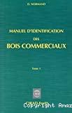 Manuel d'identification des bois commerciaux. Tome 1, Généralités. - 2e éd.