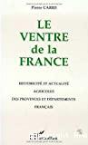 Le ventre de la France : historicité et actualité agricoles des régions et départements français