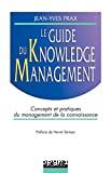 Le guide du knowledge management. Concepts et pratiques du management de la connaissance