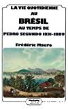 La Vie quotidienne au Brésil au temps de Pedro Segundo : 1831-1889