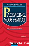 Packaging, mode d'emploi. De la conception à la distribution.