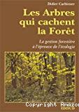 Les Arbres qui cachent la forêt : la gestion forestière à l'épreuve de l'écologie