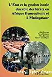 L'Etat et la gestion locale durable des forêts en Afrique francophone et à Madagascar