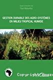 Gestion durable des agro-systèmes en milieu tropical humide