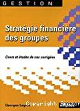 Stratégie financière des groupes. Cours et études de cas corrigées.
