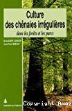 Culture des chênaies irrégulières dans les forêts et les parcs : contribution à une sylviculture durable et rentable.