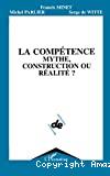 La compétence, mythe, construction ou réalité?