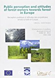 Public perception and attitudes of forest owners towards forest in Europe. Commentaires et synthèses du groupe de travail COST E3-WG1 1994-1998