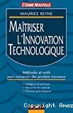 Maîtriser l'innovation technologique. Méthodes et outils pour concevoir des produits nouveaux. Intelligence économique. Démarches de créativité. Prévisions technologiques.
