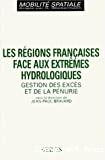 Les régions françaises face aux extrêmes hydrologiques : gestion des excès et de la pénurie