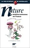 La nature méditerranéenne en France - Les milieux, la flore, la faune