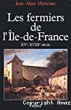 Les fermiers de l'Ile de France : l'ascension d'un patronat agricole, XV-XVIII siècle