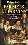 Par mets et par vins : Voyages et gastronomie en Europe (16e et 18e siècle).