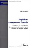 L'ingénieur entrepreneur français. Contribution à la compréhension des comportements de création et reprise d'entreprise des ingénieurs diplômés.