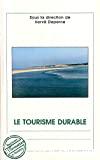 Le tourisme durable. Actes du colloque national, 19-20 octobre 2006, Le Touquet-Paris-Plage