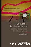Gouverner la ville par projet : urbanisme et gouvernance des villes européennes