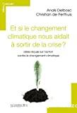 Et si le changement climatique nous aidait à sortir de la crise ?