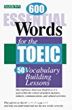 600 essential words for the TOEIC : 50 vocabulary-building lessons