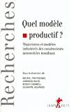 Quel modèle productif ? Trajectoires et modèles industriels des constructeurs automobiles mondiaux.