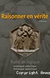 Raisonner en vérité : Traité de logique analytique dialectique rhétorique sophistique