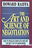 The art and science of negotiation : how to resolve conflicts and get the best out of bargaining