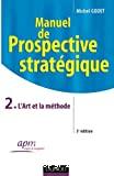 Manuel de prospective stratégique. 2. L'Art et la méthode