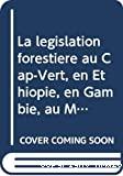 la législation forestière au Cap-Vert, en Ethiopie, en Gambie, au Mali, et en Mauritanie, au Niger, au Rwanda et au Sénégal