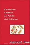 L'exploration naturaliste des Antilles et de la Guyane