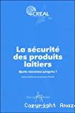 La sécurité des produits laitiers. Quels nouveaux progrès ? - 5ème Conférence Recherche Européenne d'Arilait CREAL 2004.