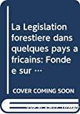 La Législation forestière dans quelques pays africains fondée sur l'étude et l'analyse de la législation forestière dans onze pays...